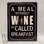 Metalen tekstbord 'a meal without wine is called breakfast'