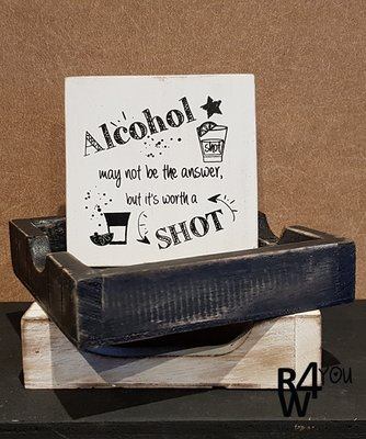 Houten onderzetter 'Alcohol may not be the answer but it's worth a shot'