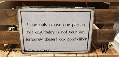 Metalen tekstbord 'I can only please one person a day'